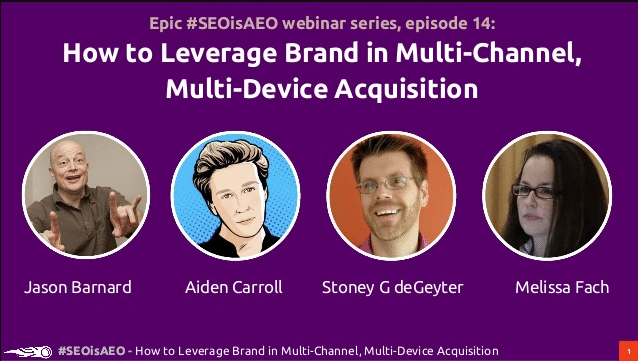 #SEOisAEO: How to Leverage Brand in Multi-Channel, Multi-Device Acquisition